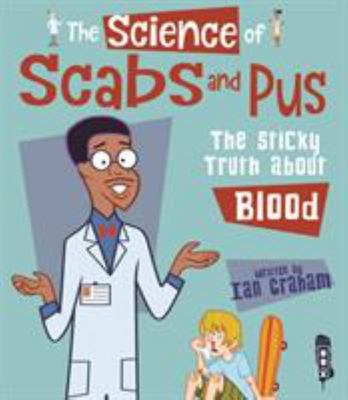 The Science Of: Scabs and Pus - The Slimy Truth about Blood