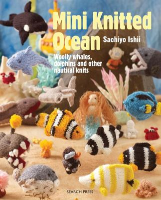 Mini Knitted Ocean - Woolly Whales, Dolphins and Other Nautical Knits