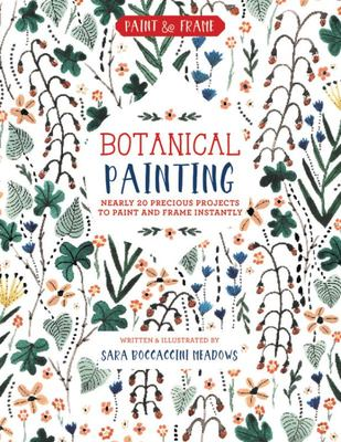 Botanical Painting - Nearly 20 Inspired Projects to Paint and Frame Instantly