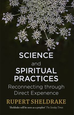 Science and Spiritual Practices - How Hard Science Validates and Improves Prayer and Other Spiritual Practices