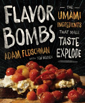 Flavor Bombs - The Umami Ingredients That Make Taste Explode