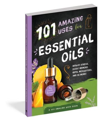 Essential Oils: 101 Ways to Use Essential Oils to Fight Disease, Manage Symptoms and Feel Beautifull Naturally