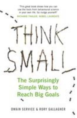 Think Small: The Surprisingly Simple Ways to Reach Big Goals