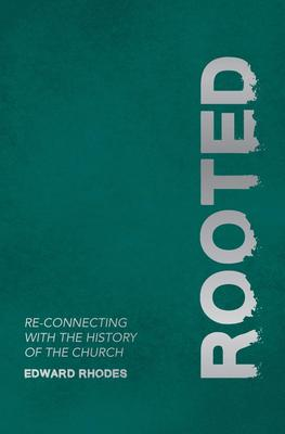 Rooted: Reconnecting with the History of the Church