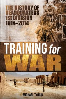 Training for War : The History of Headquarters 1st Division 1914-2014