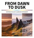 From Dawn to Dusk - Mastering the Light in Landscape Photography