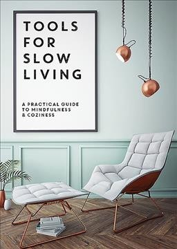 Tools for Slow Living : A Practical Guide to Mindfulness & Coziness