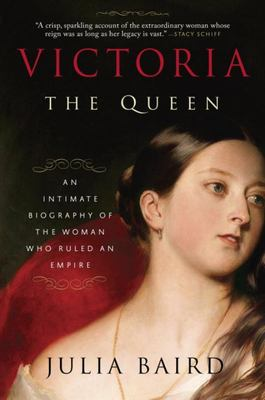 Victoria the Queen - An Intimate Biography of the Woman Who Ruled an Empire
