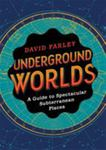Underground Worlds - A Guide to Spectacular Subterranean Places