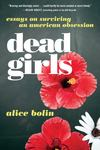 Dead Girls - Essays on Surviving American Culture