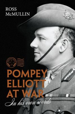 Pompey Elliott at War: In His Own Words