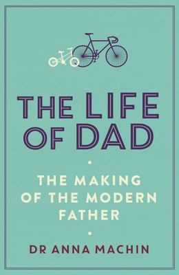 The Life of Dad - The Making of a Modern Father