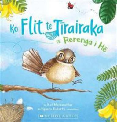 Ko Flit, Te Tirairaka: Te Rerenga I He (Flit the Fantail and the Flying Flop Maori Edition)