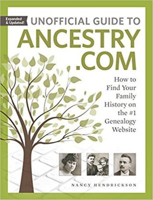 Unofficial Guide to Ancestry. com - How to Find Your Family History on the #1 Genealogy Website