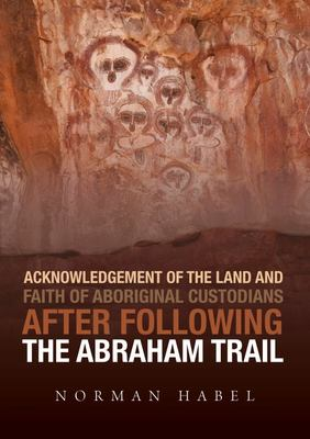 Acknowledgement of the Land and Faith of Aboriginals Custodians After the Following Abraham Trail
