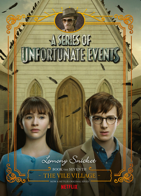 The Vile Village (A Series of Unfortunate Events #7) - Netflix Tie-in Edition