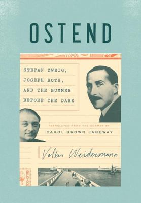 Ostend: Stefan Zweig, Joseph Roth, and the Summer Before the Dark
