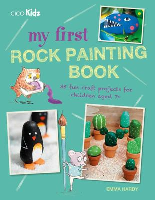 My First Rock Painting Book - 35 Fun Craft Projects for Children Aged 7+
