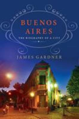 Buenos Aires - The Biography of a City
