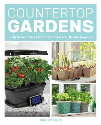 Countertop Gardens - Easily Grow Kitchen Edibles Indoors for Year-Round Enjoyment