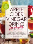 Apple Cider Vinegar Drinks for Health - 100 Refreshing Recipes to Help You * Lose Weight * Improve Digestion * Increase Energy * Reduce Inflammation * Ease Colds * Relieve Stress * Look Radiant