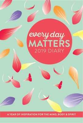 Every Day Matters 2019 Desk Diary - A Year of Inspiration for the Mind, Body and Spirit