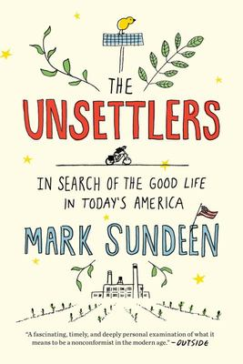 The Unsettlers - In Search of the Good Life in Today's America
