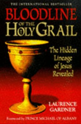 Bloodline of the Holy Grail : The Hidden Lineage of Jesus Revealed