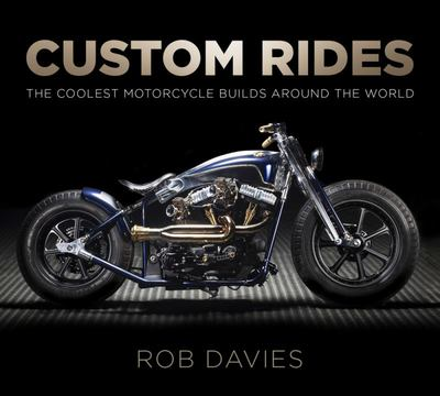 Custom Rides - The Coolest Motorcycle Builds Around the World (PB)