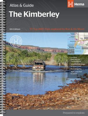 The Kimberley Atlas and Guide - 10 Top 4WD Trips Explored by Ron and Viv Moon