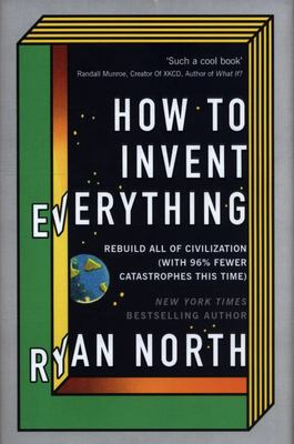 How to Invent Everything - A Survival Guide for Stranded Time Travelers (Hardback)