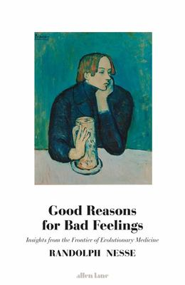 Good Reasons for Bad Feelings - Reports from the Frontier of Evolutionary Medicine