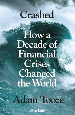 Crashed - How a Decade of Financial Crises Changed the World