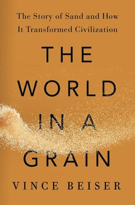 The World in a Grain - The Story of Sand and How It Transformed Civilization