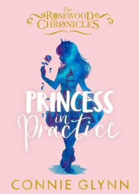 Princess in Practice (Rosewood Chronicles #2)