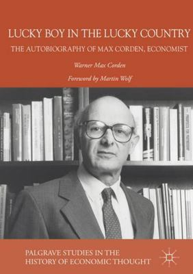 A Lucky Boy in a Lucky Country - The Autobiography of Max Corden, Economist