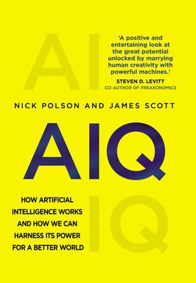 AIQ - How Artificial Intelligence Works and How We Can Harness Its Power for a Better World