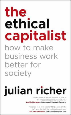 The Ethical Capitalist - How to Make Business Work Better for Society