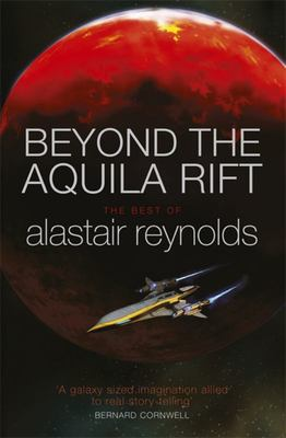 Beyond the Aquila Rift - The Best of Alastair Reynolds