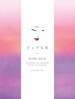 Pure Skin - Discover the Japanese Ritual of Glowing