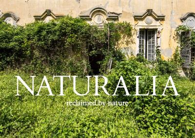 Naturalia: Overgrown Abandoned Places: Reclaimed by Nature