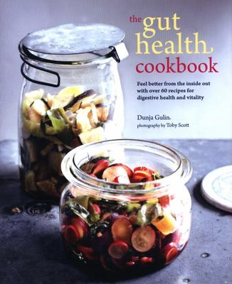 The Gut Health Cookbook - Feel Better from the Inside Out with over 60 Recipes for Digestive Health and Vitality