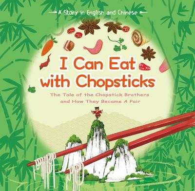I Can Eat With Chopsticks: A Tale of Chopsticks and How They Became a Pair (Chinese & English)