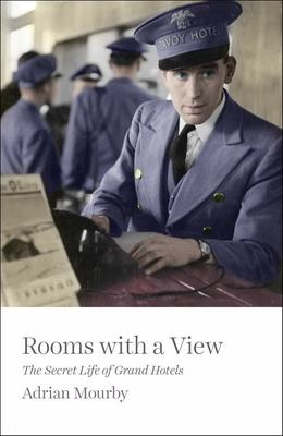 Rooms with a View - The Secret Life of Grand Hotels
