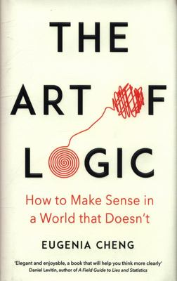 The Art of Logic: how to make sense in a world that doesn't