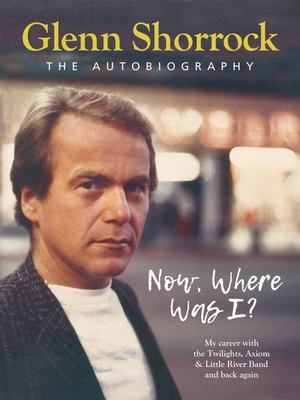 Now, Where Was I? Glenn Shorrock, the Autobiography