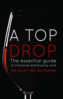 A Top Drop: Updated Edition: the Essential Guide to Choosing and Buying Wine