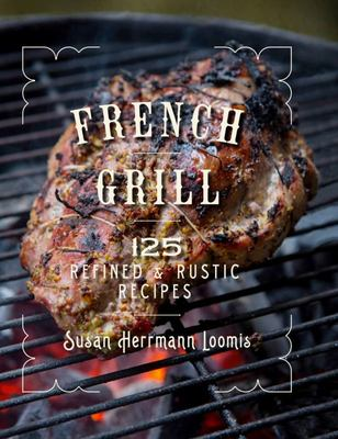 French Grill - 125 Refined and Rustic Recipes