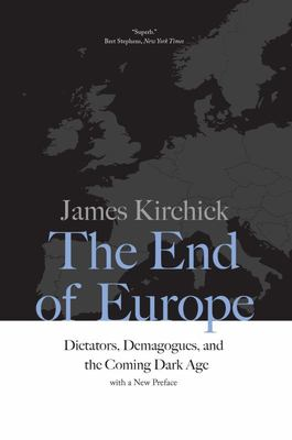 The End of Europe - Dictators, Demagogues, and the Coming Dark Age
