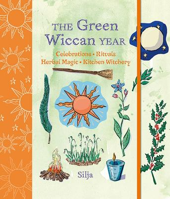 The Green Wiccan Year - Celebrations, Rituals, Herbal Magic, and Kitchen Witchery